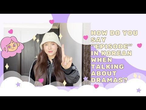 """How do you say """"episode"""" in Korean when talking about dramas?"""