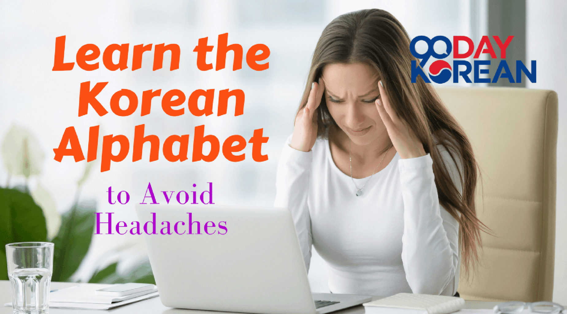 Learn the Korean Alphabet to Avoid Headaches