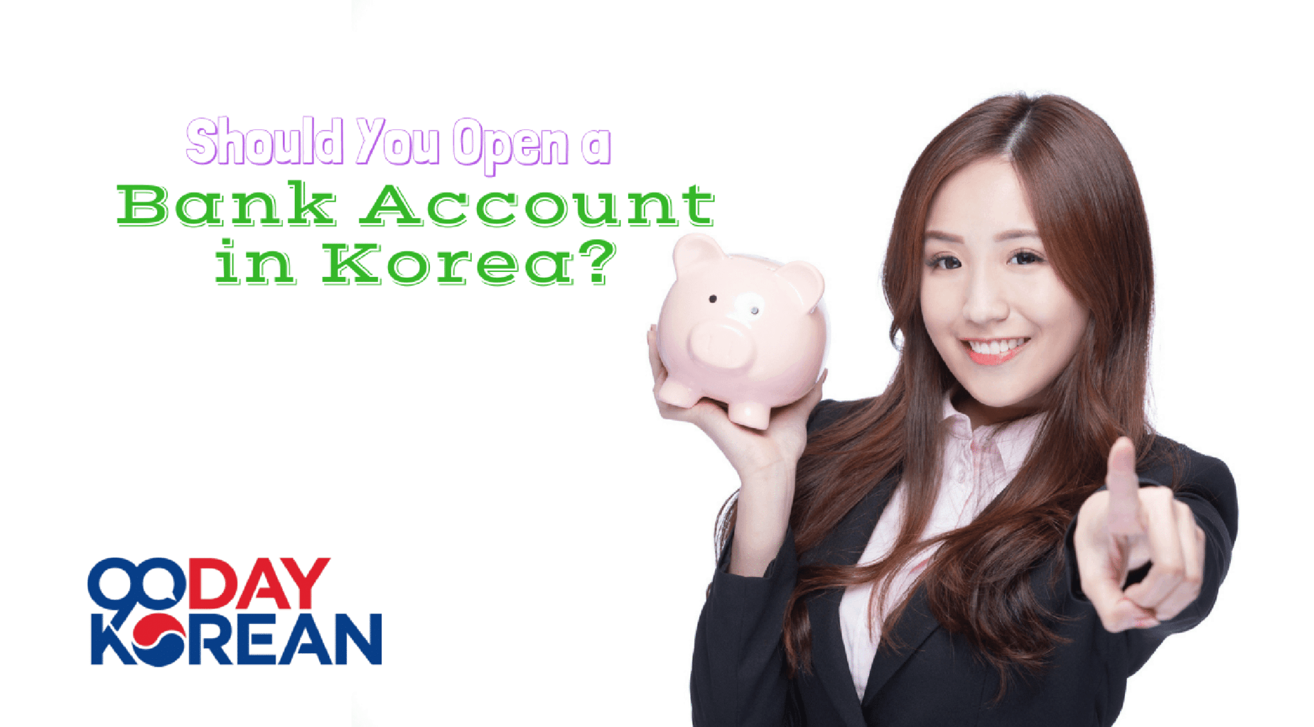 Should You Open a Bank Account in Korea