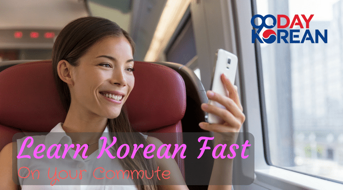 Learn Korean Fast On Your Commute
