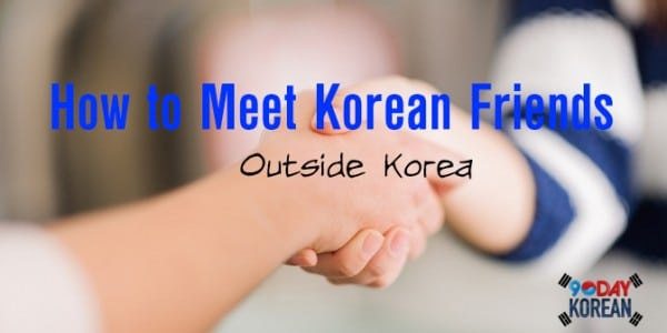 How to Meet Korean Friends Outside Korea