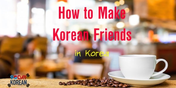 How to Make Korean Friends in Korea