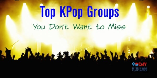 Top KPop Groups You Don't Want to Miss