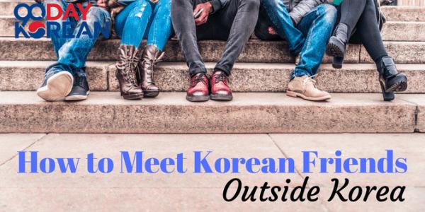 How to Meet Korean Friends Outside Korea