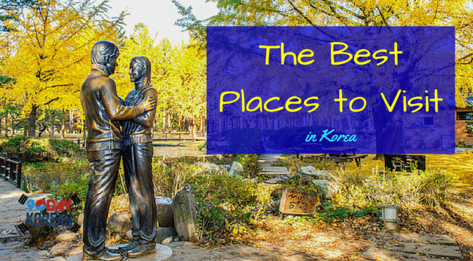 The Best Places to Visit in Korea